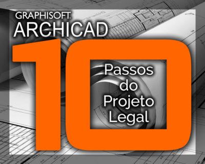10 Passos do Projeto Legal no ARCHICAD